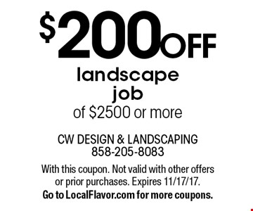 $200 off landscape job of $2500 or more. With this coupon. Not valid with other offers or prior purchases. Expires 11/17/17. Go to LocalFlavor.com for more coupons.