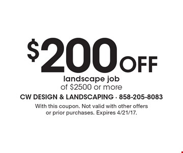 $200 Off landscape job of $2500 or more. With this coupon. Not valid with other offers or prior purchases. Expires 4/21/17.