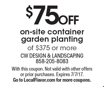$75 Off On-Site Container Garden Planting Of $375 Or More. With this coupon. Not valid with other offers or prior purchases. Expires 7/7/17. Go to LocalFlavor.com for more coupons.