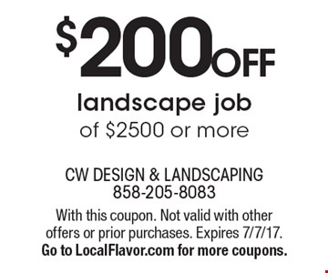 $200 Off Landscape Job Of $2500 Or More. With this coupon. Not valid with other offers or prior purchases. Expires 7/7/17. Go to LocalFlavor.com for more coupons.