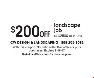 $200 Off landscape job of $2500 or more. With this coupon. Not valid with other offers or prior purchases. Expires 8-18-17. Go to LocalFlavor.com for more coupons.