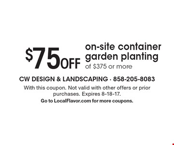 $75 Off on-site container garden planting of $375 or more. With this coupon. Not valid with other offers or prior purchases. Expires 8-18-17. Go to LocalFlavor.com for more coupons.