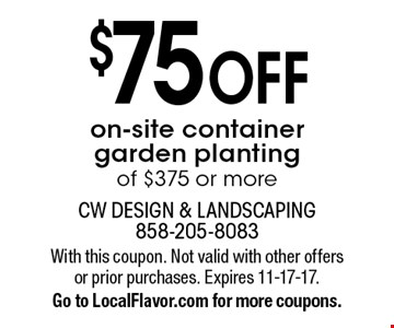 $75 OFF on-site container garden planting of $375 or more. With this coupon. Not valid with other offers or prior purchases. Expires 11-17-17. Go to LocalFlavor.com for more coupons.