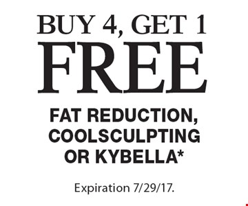 free Fat Reduction, Coolsculpting or Kybella*. Buy 4, get 1 free. Expiration 7/29/17. Offers cannot be combined with any other coupons, specials or promotions or prior purchases, carry no cash value.