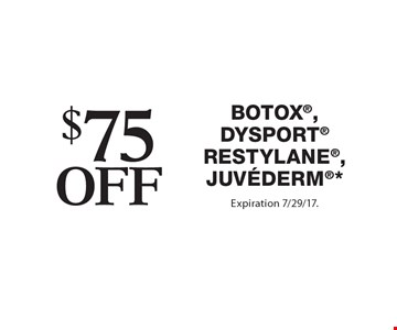 $75off Botox, DysportRESTYLANE, juvederm*. *Offers cannot be combined with any other coupons, specials or promotions or prior purchases, carry no cash value. Expiration 7/29/17.
