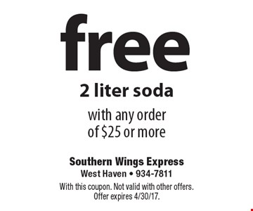 Free 2 liter soda with any order of $25 or more. With this coupon. Not valid with other offers. Offer expires 4/30/17.