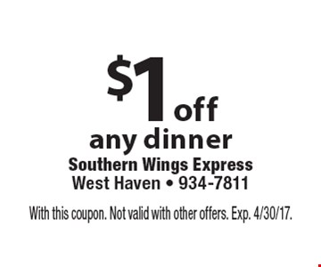 $1off any dinner. With this coupon. Not valid with other offers. Exp. 4/30/17.