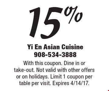 15% off your total bill. With this coupon. Dine in or take-out. Not valid with other offers or on holidays. Limit 1 coupon per table per visit. Expires 4/14/17.