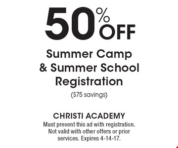 50% Off Summer Camp & Summer School Registration ($75 savings). Must present this ad with registration. Not valid with other offers or prior services. Expires 4-14-17.