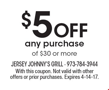 $5 Off any purchase of $30 or more. With this coupon. Not valid with other offers or prior purchases. Expires 4-14-17.