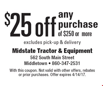 $25 off any purchase of $250 or more. Excludes pick-up & delivery. With this coupon. Not valid with other offers, rebates or prior purchases. Offer expires 4/14/17.