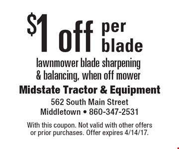 $1 off per blade lawnmower blade sharpening& balancing, when off mower. With this coupon. Not valid with other offers or prior purchases. Offer expires 4/14/17.