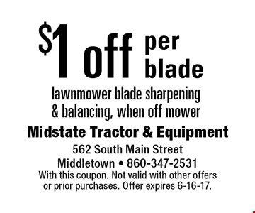 $1 off per blade lawnmower blade sharpening & balancing, when off mower. With this coupon. Not valid with other offers or prior purchases. Offer expires 6-16-17.