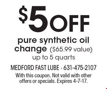$5 Off pure synthetic oil change ($65.99 value) up to 5 quarts. With this coupon. Not valid with other offers or specials. Expires 4-7-17.