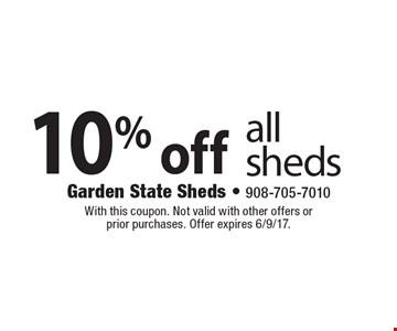 10% off all sheds. With this coupon. Not valid with other offers or prior purchases. Offer expires 6/9/17.