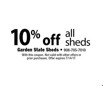 10% off all sheds. With this coupon. Not valid with other offers or prior purchases. Offer expires 7/14/17.
