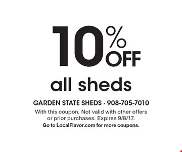 10% OFF all sheds. With this coupon. Not valid with other offers or prior purchases. Expires 9/8/17. Go to LocalFlavor.com for more coupons.