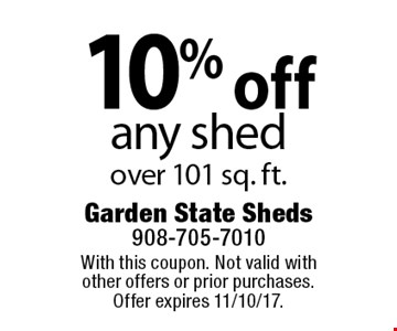 10% off any shed, over 101 sq. ft. With this coupon. Not valid with other offers or prior purchases. Offer expires 11/10/17.