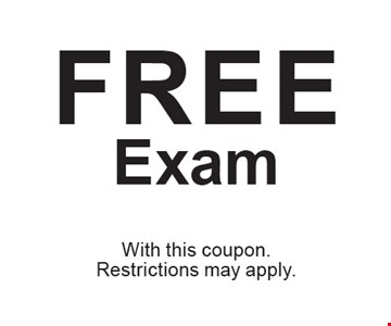 Free Exam. With this coupon. Restrictions may apply.