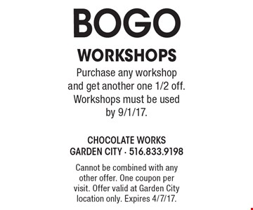 BOGO Workshops. Purchase any workshop and get another one 1/2 off. Workshops must be used by 9/1/17. Cannot be combined with any other offer. One coupon per visit. Offer valid at Garden City location only. Expires 4/7/17.