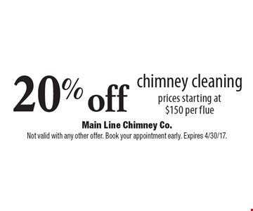 20% off chimney cleaning prices starting at $150 per flue. Not valid with any other offer. Book your appointment early. Expires 4/30/17.