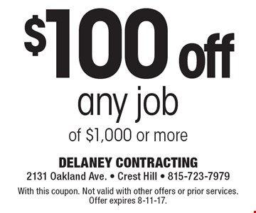 $100 off any job of $1,000 or more. With this coupon. Not valid with other offers or prior services. Offer expires 8-11-17.