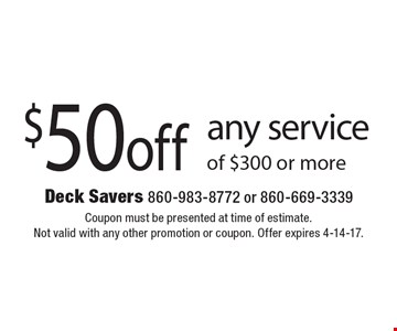 $50off any service of $300 or more. Coupon must be presented at time of estimate. Not valid with any other promotion or coupon. Offer expires 4-14-17.