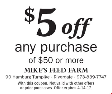 $5 off any purchase of $50 or more. With this coupon. Not valid with other offers or prior purchases. Offer expires 4-14-17.