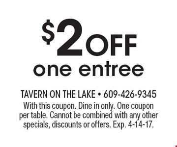 $2 off one entree. With this coupon. Dine in only. One coupon per table. Cannot be combined with any other specials, discounts or offers. Exp. 4-14-17.