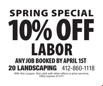 Spring special 10% off labor any job booked by April 1ST. With this coupon. Not valid with other offers or prior services. Offer expires 4/1/17.