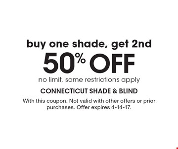 Buy one shade, get 2nd 50% OFF. No limit, some restrictions apply. With this coupon. Not valid with other offers or prior purchases. Offer expires 4-14-17.