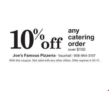 10% off any catering order over $100. With this coupon. Not valid with any other offers. Offer expires 4-30-17.