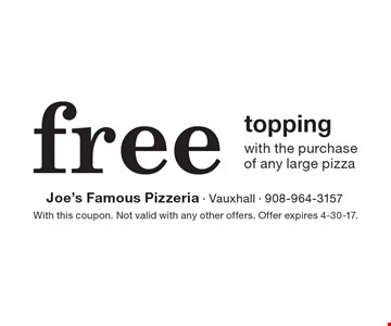 free topping with the purchase of any large pizza. With this coupon. Not valid with any other offers. Offer expires 4-30-17.