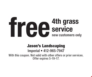 Free 4th grass service, new customers only. With this coupon. Not valid with other offers or prior services. Offer expires 5-19-17.