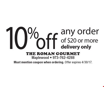 10% off any order of $20 or more, delivery only. Must mention coupon when ordering. Offer expires 4/30/17.