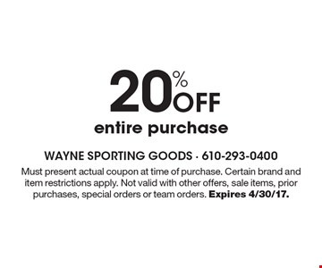 20% Off entire purchase. Must present actual coupon at time of purchase. Certain brand and item restrictions apply. Not valid with other offers, sale items, prior purchases, special orders or team orders. Expires 4/30/17.