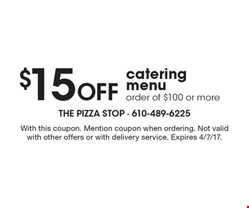 $15 off catering menu order of $100 or more. With this coupon. Mention coupon when ordering. Not valid with other offers or with delivery service. Expires 4/7/17.
