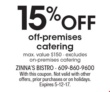 15% off off-premises catering. Max. value $150. Excludes on-premises catering. With this coupon. Not valid with other offers, prior purchases or on holidays. Expires 5-12-17.
