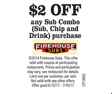 $2 OFF any Sub Combo (Sub, Chip and Drink) purchase. ©2014 Firehouse Subs. This offer valid with coupon at participating restaurants. Prices and participation may vary, see restaurant for details. Limit one per customer, per visit. Not valid with any other offers. Offer good 6/13/17 - 7/10/17.