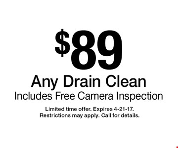 $89 Any Drain Clean Includes Free Camera Inspection. Limited time offer. Expires 4-21-17. Restrictions may apply. Call for details.