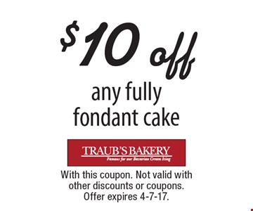 $10 off any fully fondant cake. With this coupon. Not valid with other discounts or coupons. Offer expires 4-7-17.