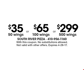 $35 for 50 wings or $65 for 100 wings or $299 for 500 wings. With this coupon. No substitutions allowed. Not valid with other offers. Expires 4-28-17.