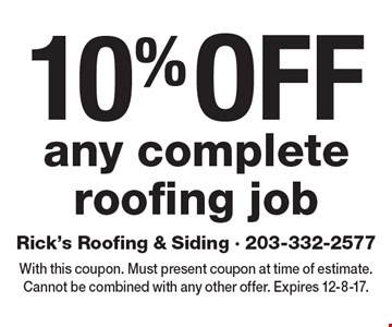 10% off any complete roofing job. With this coupon. Must present coupon at time of estimate. Cannot be combined with any other offer. Expires 12-8-17.