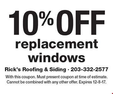 10% off replacement windows. With this coupon. Must present coupon at time of estimate. Cannot be combined with any other offer. Expires 12-8-17.