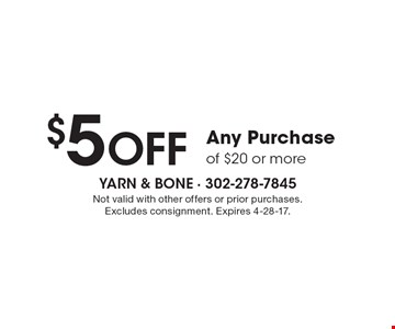 $5 Off Any Purchase of $20 or more. Not valid with other offers or prior purchases. Excludes consignment. Expires 4-28-17.