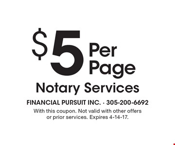 $5 Per Page Notary Services. With this coupon. Not valid with other offers or prior services. Expires 4-14-17.