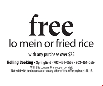 free lo mein or fried rice with any purchase over $25. With this coupon. One coupon per visit. Not valid with lunch specials or on any other offers. Offer expires 4-28-17.