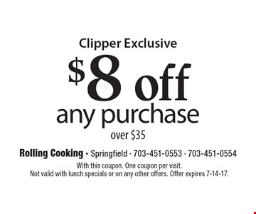 Clipper Exclusive $8 off any purchase over $35. With this coupon. One coupon per visit. Not valid with lunch specials or on any other offers. Offer expires 7-14-17.