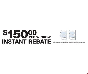 $150 instant rebate per window. Must be Windtopper Series. Not valid with any other offers.
