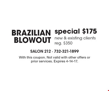 special $175 Brazilian blowout, new & existing clients. reg. $350. With this coupon. Not valid with other offers or prior services. Expires 4-14-17.